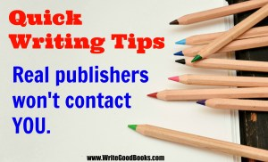 Writing Quick Tips # 3 - Real publishers won't contact YOU.