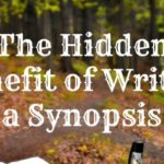 The Hidden Benefit of Writing a Synopsis
