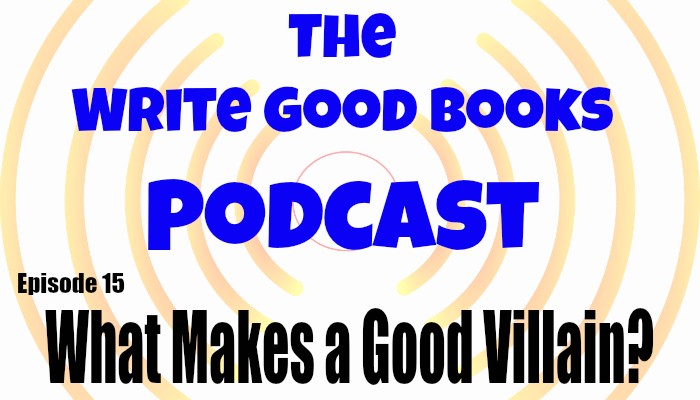 In this episode of The Write Good Books Podcast, Jason and Scott look at what it takes to create an effective villain.