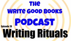 Podcast Episode 19 – Writing Rituals