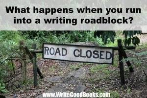 What happens when you hit a writing roadblock?