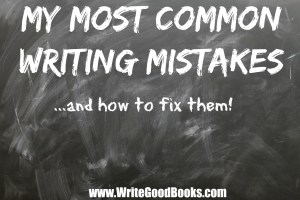 We all make mistakes when we write. Here are some of my reoccurring ones, and how I plan to fix them.