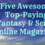 5 Awesome Top-Paying Online Fantasy & Sci-Fi Magazines