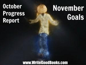 My writing progress report for October goals for November.
