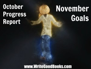 My writing progress report for October goals for November.