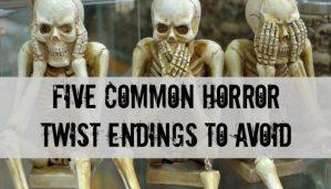 Five Common Horror Twist Endings to Avoid