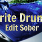 """Write Drunk and Edit Sober"""