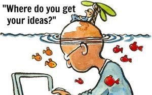 """""""Where do you get your ideas?"""""""