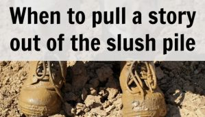 When to pull a story out of the slush pile
