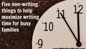 Five non-writing things to help maximize writing time for busy families