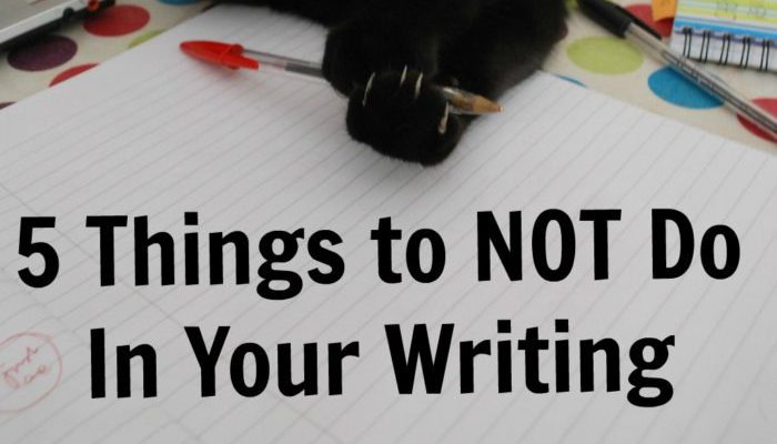 5 Things to NOT Do in Your Writing