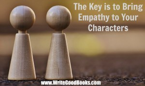 Everyone knows that characters need to be unique, have goals, and have motives. But for a reader to care about them, the reader must be empathetic toward the characters.