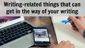 Writing-related things that can get in the way of your writing