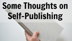 Some Thoughts on Self-Publishing