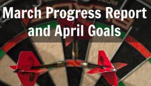 March Progress Report and April Goals 2017