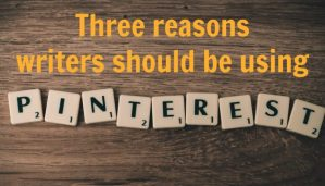 Three reasons writers should use Pinterest