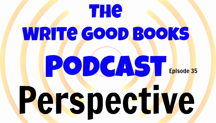 Scott goes solo in this episode of The Write Good Books Podcast with an in-depth look at how perspective can drive the reader's impression of your story.