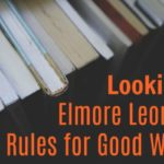 Looking at Elmore Leonard's 10 Rules for Good Writing