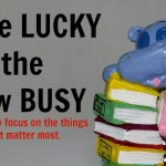 "Make ""Lucky"" the New ""Busy"""