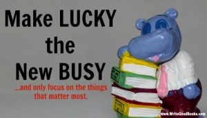 "Everybody is so busy. ""How are you?"" ""Busy"". But it doesn't have to be. Remember what's most important and make ""Lucky"" the next ""Busy."""