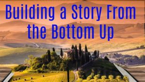 Building a Story From the Bottom Up