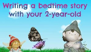 Writing a bedtime story with your 2-year-old