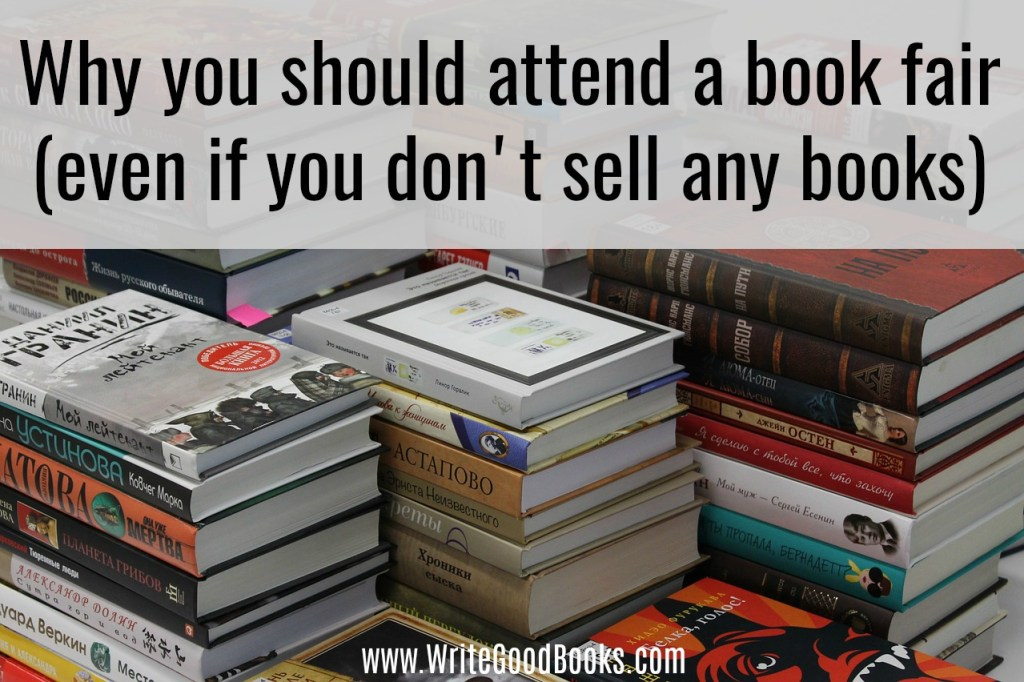 Even if you don't sell any books, you should participate in as many author fairs as possible. Here is why.