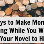 5 Ways to Make Money Writing While You Wait for Your Novel to Hit