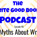 Podcast Episode 40 – Five Myths About Writing