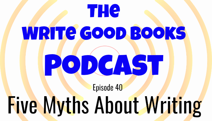 In this episode of The Write Good Books Podcast, Jason and Scott discuss five common writing myths they've heard over the last few years.