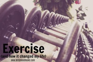 How exercising changed my life and how it can help aspiring writers.