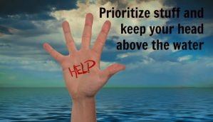 Prioritize stuff and keep your head above the water
