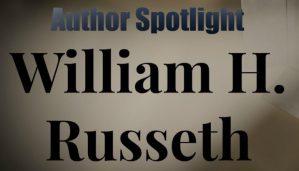 Author Spotlight: William H. Russeth