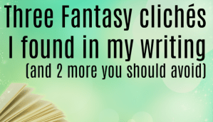 3 Fantasy clichés I found in my writing (and 2 more you should avoid)