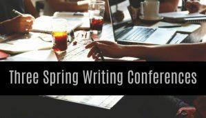 Three Upcoming Writing Conferences