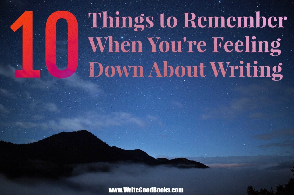 10 Things to Remember When You're Feeling Down About Writing. It's not always easy and it's rarely glamorous. But you can and will be successful if you never quit.