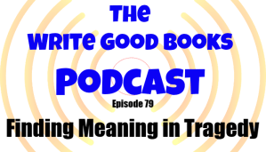In this episode of The Write Good Books Podcast, Jason and Scott talk about using Character tragedy for worldbuilding, character development, and plot advancement.