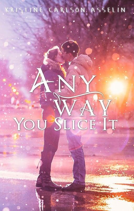 Any Way You Slice It by Kristine Carlson Asselin