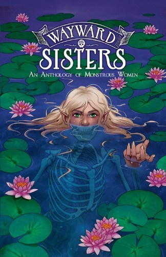 Wayward Sisters: An Anthology of Monstrous Women