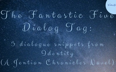 Fantastic Five Dialog Tag: 5 Dialogue Snippets from Identity (A Jention Chronicles Novel)