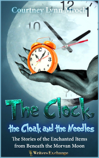 The Clock, the Cloak and the Needles: The Stories of the Enchanted Items from Beneath the Morvan Moon