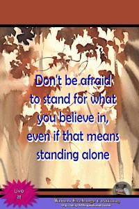 Don't be afraid to stand... Inspirational Quote