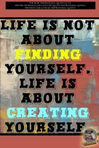 Life is not about finding yourself... Inspirational Quote