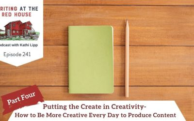 241 Putting the Create in Creativity – How to Be More Creative Every Day to Produce Content – Part 4