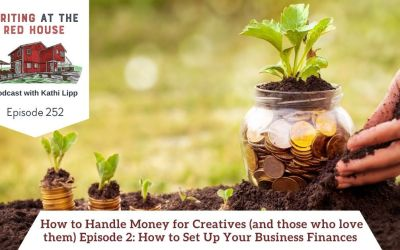 252 How to Handle Money for Creatives (and those who love them): Episode 2 – How to Set Up Your Business Finances