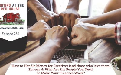 254 How to Handle Money for Creatives (and those who love them): Episode 4 – Who Are the People You Need to Make Your Finances Work?