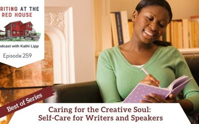 259 – Best of: Caring for the Creative Soul: Self-Care for Writers and Speakers