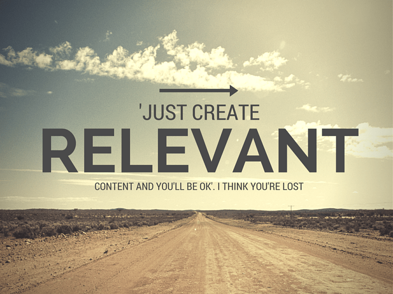 'Just create relevant quality content and you'll be OK'. There are many reasons why I disagree