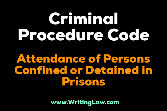 crpc chapter xxii - Attendance Of Persons Confirmed Or Detained In Prisons