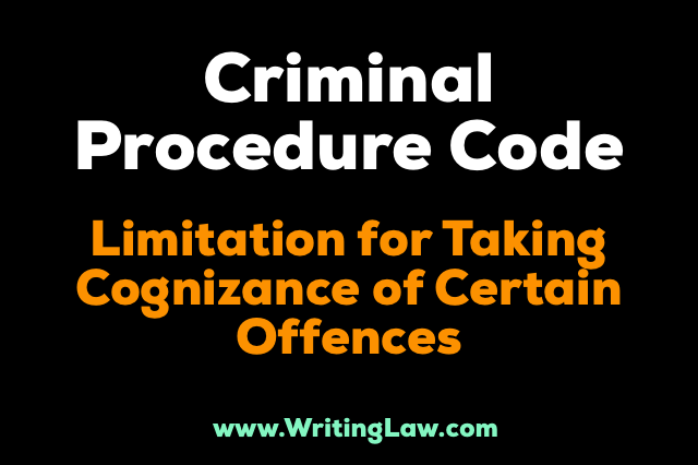 crpc chapter xxxvi - Limitation For Taking Cognizance Of Certain Offences CrPC